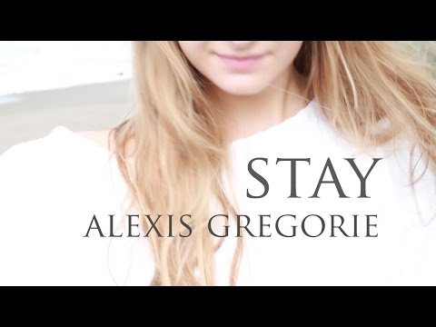 Stay -- Alexis Gregorie covers Zedd and Alessia Cara's original song