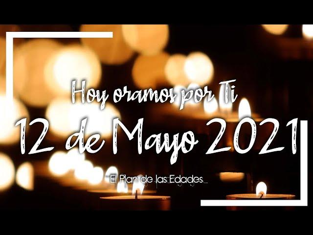 HOY ORAMOS POR TI | MAYO 12 de 2021 |  Oración Devocional | MINISTRA TU  VERDADERA PAZ