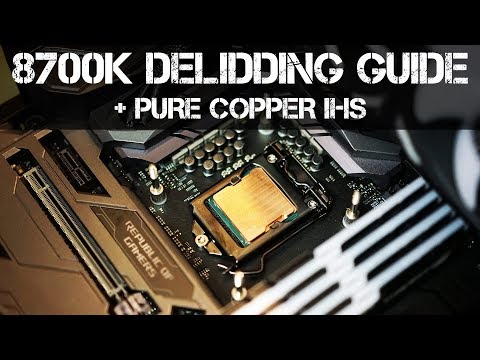 The Complete 8700K / 8086K CPU Delidding Guide