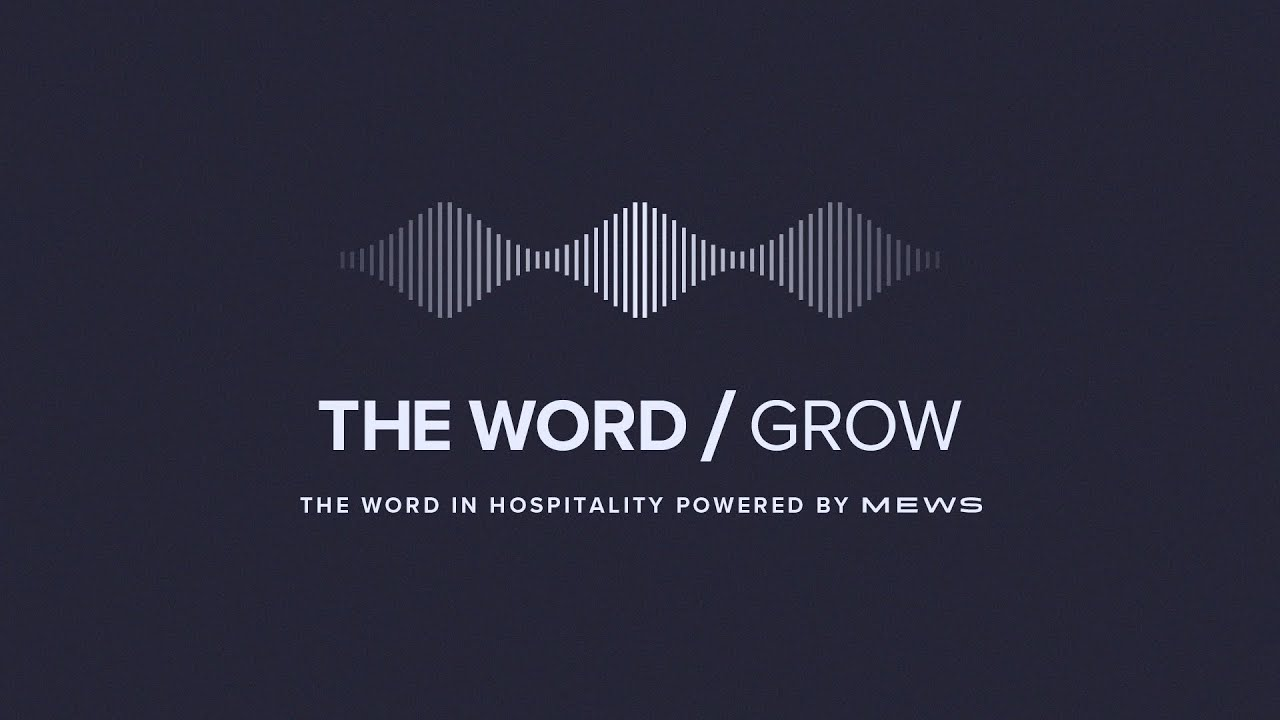 Mews Podcast: Episode 4 - GROW | The Word in Hospitality