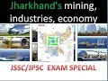 JHARKHAND's mining, industries, economy (JPSC/JSSC)EXAM SPECIAL