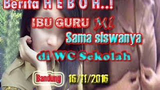Download Video Heboh!! ibu guru ML sama siswanya  di WC sekolah, Bandung 2016 MP3 3GP MP4
