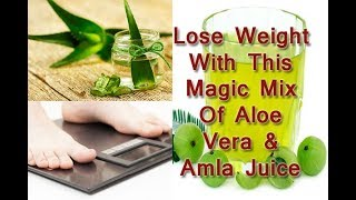 Now Lose Weight With This Magic Mix Of Aloe Vera & Amla Juice : Health Tips