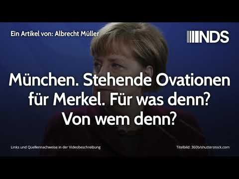 München. Stehende Ovationen für Merkel. Für was denn? Von wem denn? | Albrecht Müller