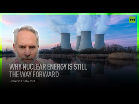 Why nuclear energy is still the way forward   Dominic Frisby for RT