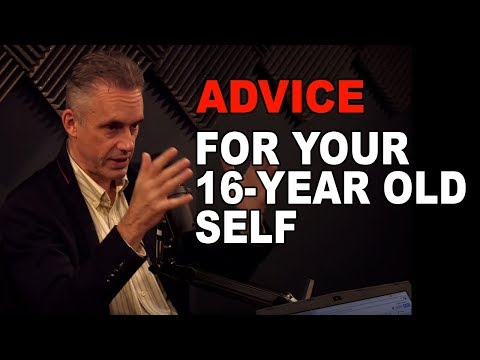 Jordan Peterson: What Advice Would You Give Your 16-Year Old Self?