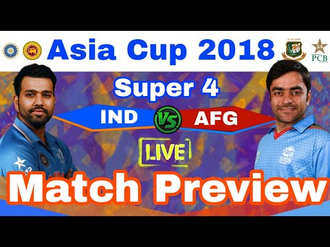 Asia Cup 2018 : IND vs AFG - Live Match Preview