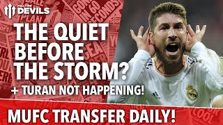 The Quiet Before The Storm? | Manchester United | Transfer Daily