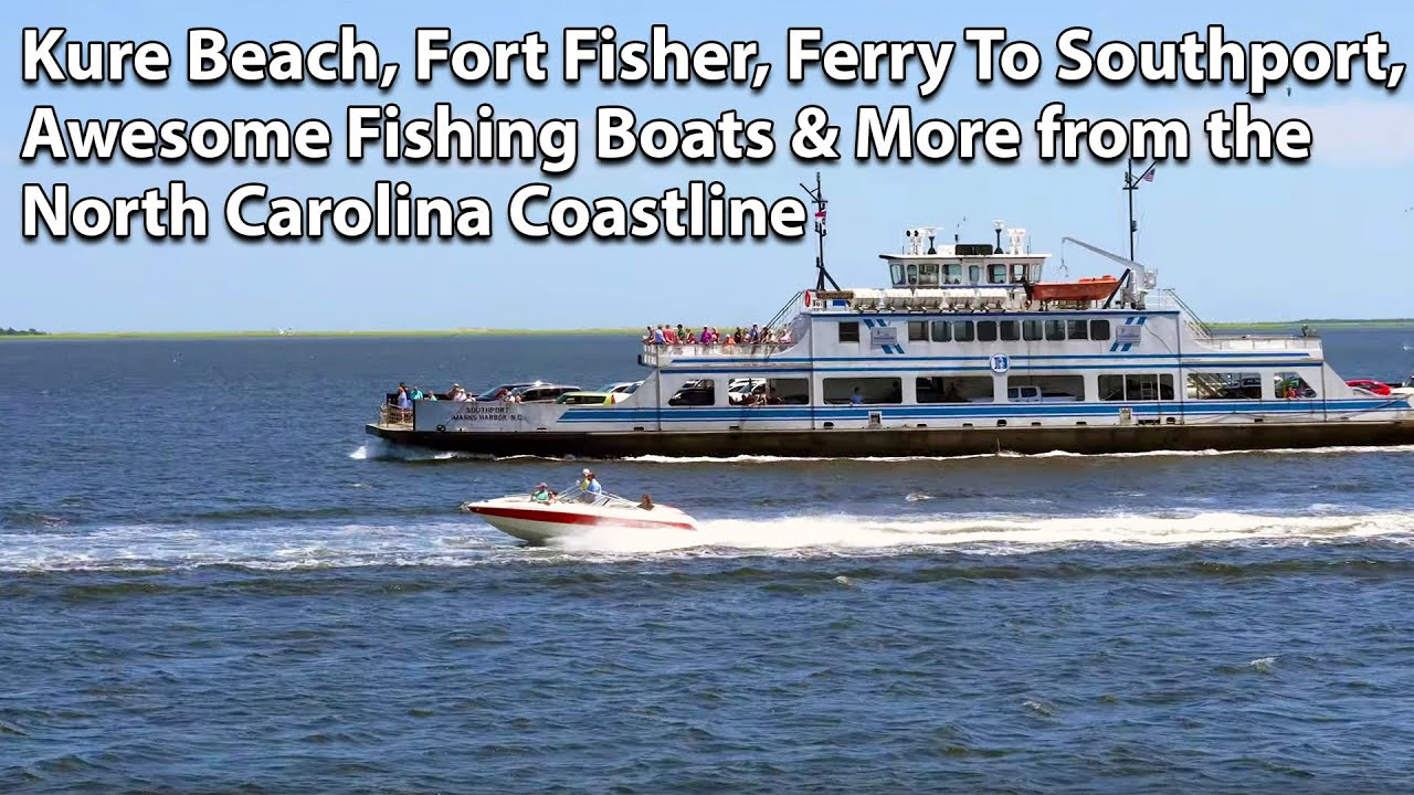 Kure Beach, Fort Fisher, Ferry To Southport, Awesome Fishing Boats and More  - NC Coastline Drive