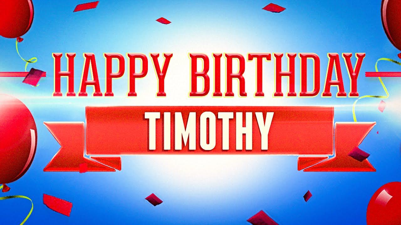 Happy Birthday Timothy Youtube