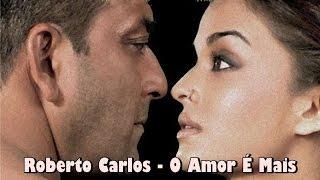♥ O Amor É Mais ♥ Roberto Carlos ♥  (Tradução)