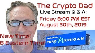 CryptoDad's Live Q. & A. Friday August 30th, 2019 Try Not to Focus on Price