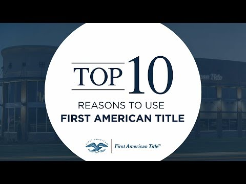 Top 10 Reasons To Use First American Title
