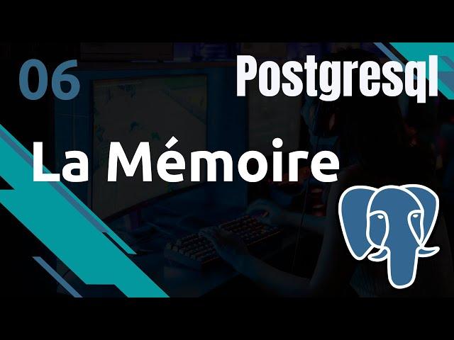 PostgreSQL - 6. Fonctionnement : la mémoire | tutos fr