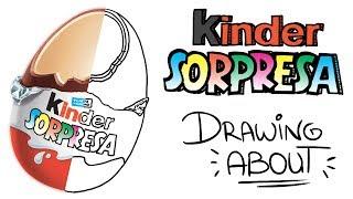 KINDER SORPRESA | Drawing About