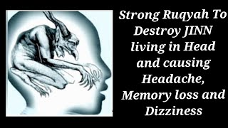 Strong Ruqyah To Destroy JINN living in Head and causing Headache, Memory loss and Dizziness