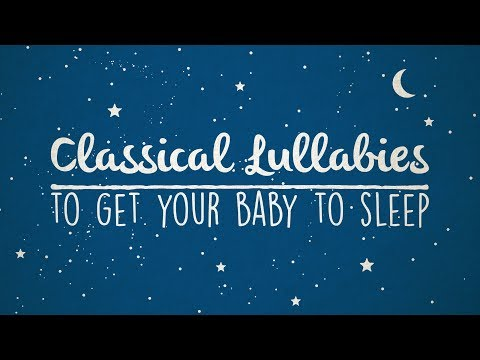 Classical Lullabies To Get Your Baby To Sleep - 1 Hour Of Sleepy Baby Lullaby Renditions