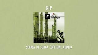 BIP - Serasa Di Surga   Official Audio Video