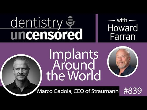 839 Implants around the World with Marco Gadola, CEO of Straumann : Dentistry Uncensored