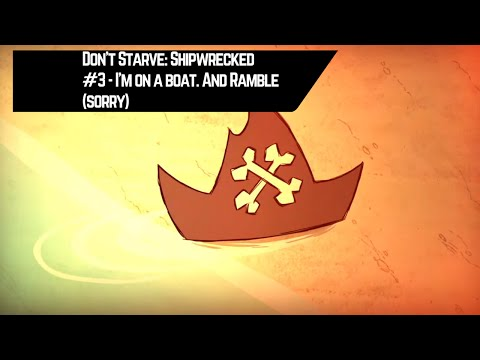 Don't Starve: Shipwrecked #3 - I'm on a boat. And ramble. (Sorry)