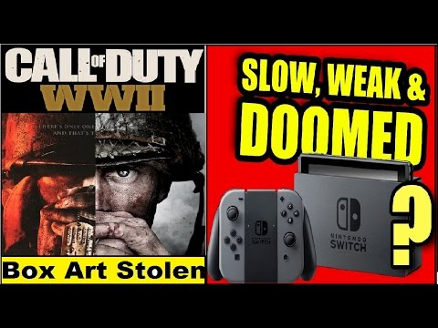 "COD: WWII Leak. Nintendo Switch Is ""Too Weak"" For 3rd Party.Call of Duty: WWII Art Was Stolen"