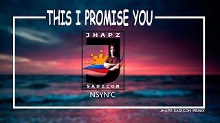 THIS I PROMISE YOU - NSYN'C (JHAPZ SADICON REDRUM)