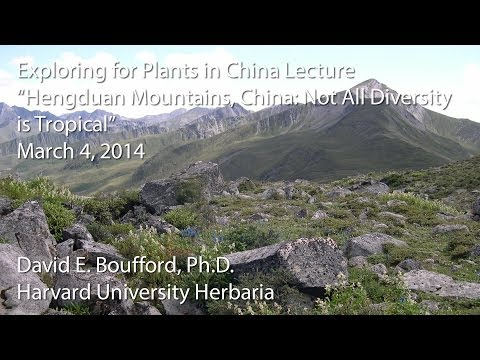 """Exploring for Plants in China Lecture - """"Hengduan Mountains, China: Not All Diversity is Tropical"""""""