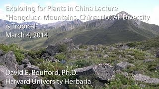 "Exploring for Plants in China Lecture - ""Hengduan Mountains, China: Not All Diversity is Tropical"""