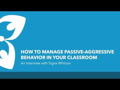Managing Passive-Aggressive Behavior in Your Classroom