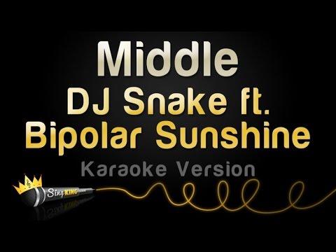 DJ Snake ft Bipolar Sunshine  Middle Karaoke Version