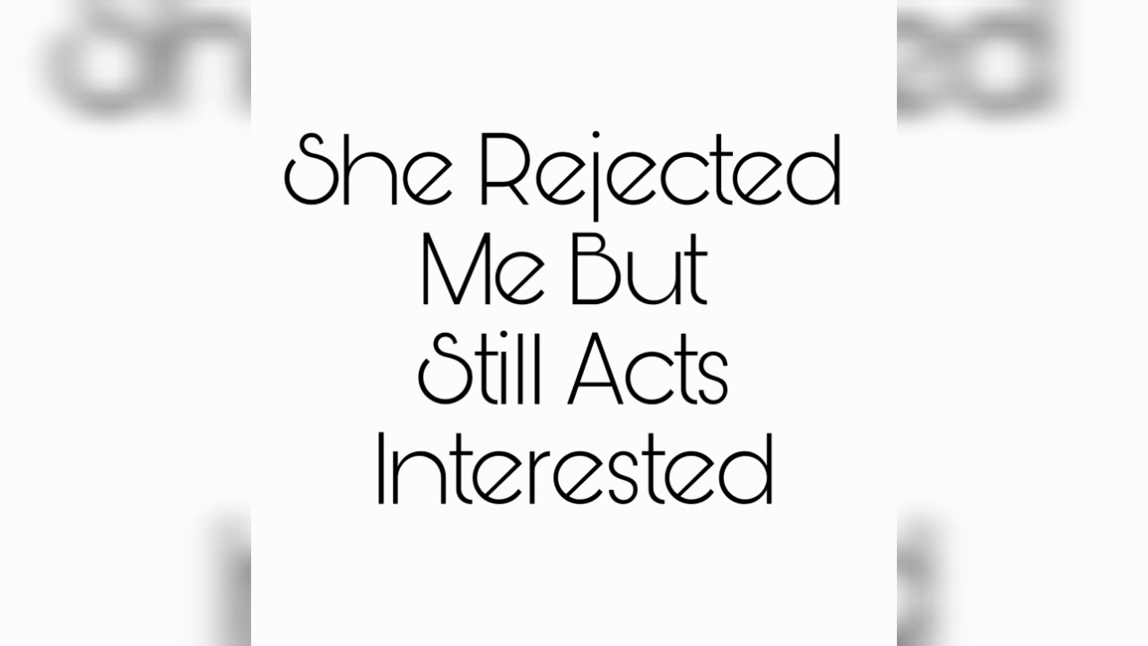Acts still rejected interested he but me He rejected