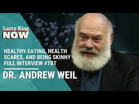 Dr. Andrew Weil on Healthy Eating, Health Scares, and Being Skinny - Full Interview