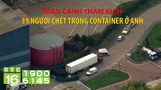 Toàn cảnh thảm kịch 39 người thiệt mạng trong container ở Anh | VTC16