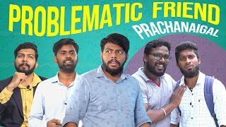 Problematic Friend | Prachanaigal | Veyilon Entertainment