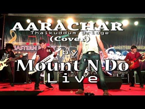 AARACHAR (Thaikkudam Bridge) | Mount 'N Do [LIVE]