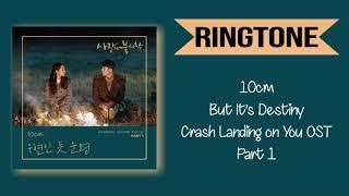 [RINGTONE] 10CM - BUT IT'S DESTINY (CRASH LANDING ON YOU OST) PART.1 | DOWNLOAD