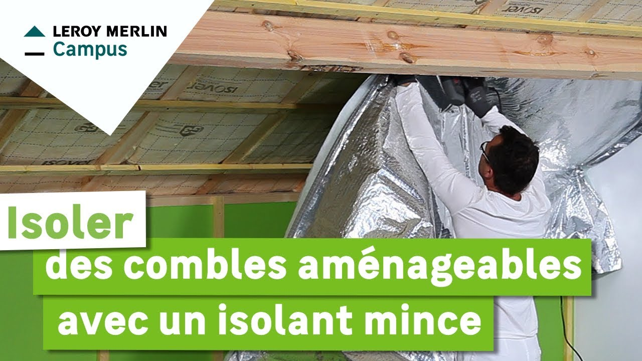 Amenagement Comble Leroy Merlin Comment Isoler Des Combles Avec Un Isolant Mince Leroy Merlin
