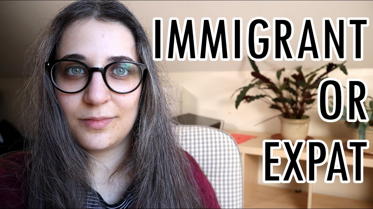 Why I hate the term Expat Im an immigrant and thats fine CC