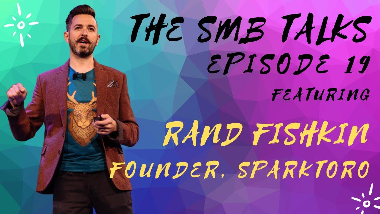 The SMB Talks Episode 19 featuring Rand Fishkin, Founder - SparkToro