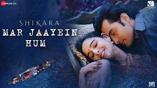 Mar Jaayein Hum - Shikara | Aadil & Sadia| Shradha Mishra & Papon | Sandesh Shandilya | Irshad Kamil