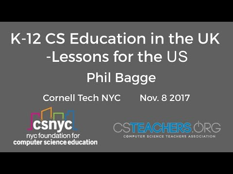 Nov 2017 - K-12 CS Education in the UK - Lessons for the US - Phil Bagge