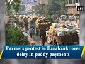 Farmers protest in Barabanki over delay in paddy payments - Uttar Pradesh #News