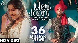 Meri Jaan(Full HD)Tanishq Kaur Ft Gurnam Bhullar DJ TwinbeatzNew Punjabi Songs 2018Punjabi Songs