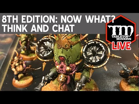 Warhammer 8th Edition: Now What? Think and Chat LIVE