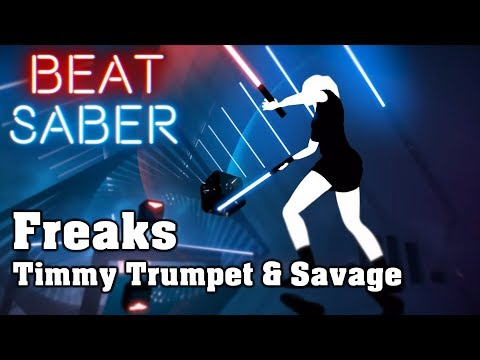 Beat Saber - Freaks - Timmy Trumpet & Savage (custom song) | FC