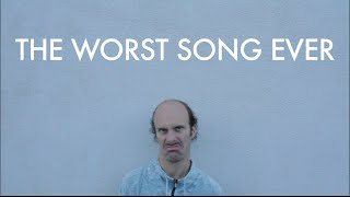 The Worst Song Ever