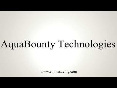 How To Pronounce AquaBounty Technologies