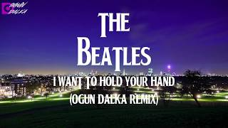 The Beatles - I Want To Hold Your Hand (Ogun Dalka Remix)