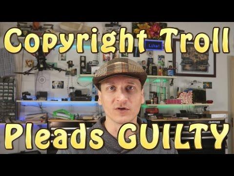 Fraud: Copyright Troll Pleads GUILTY!
