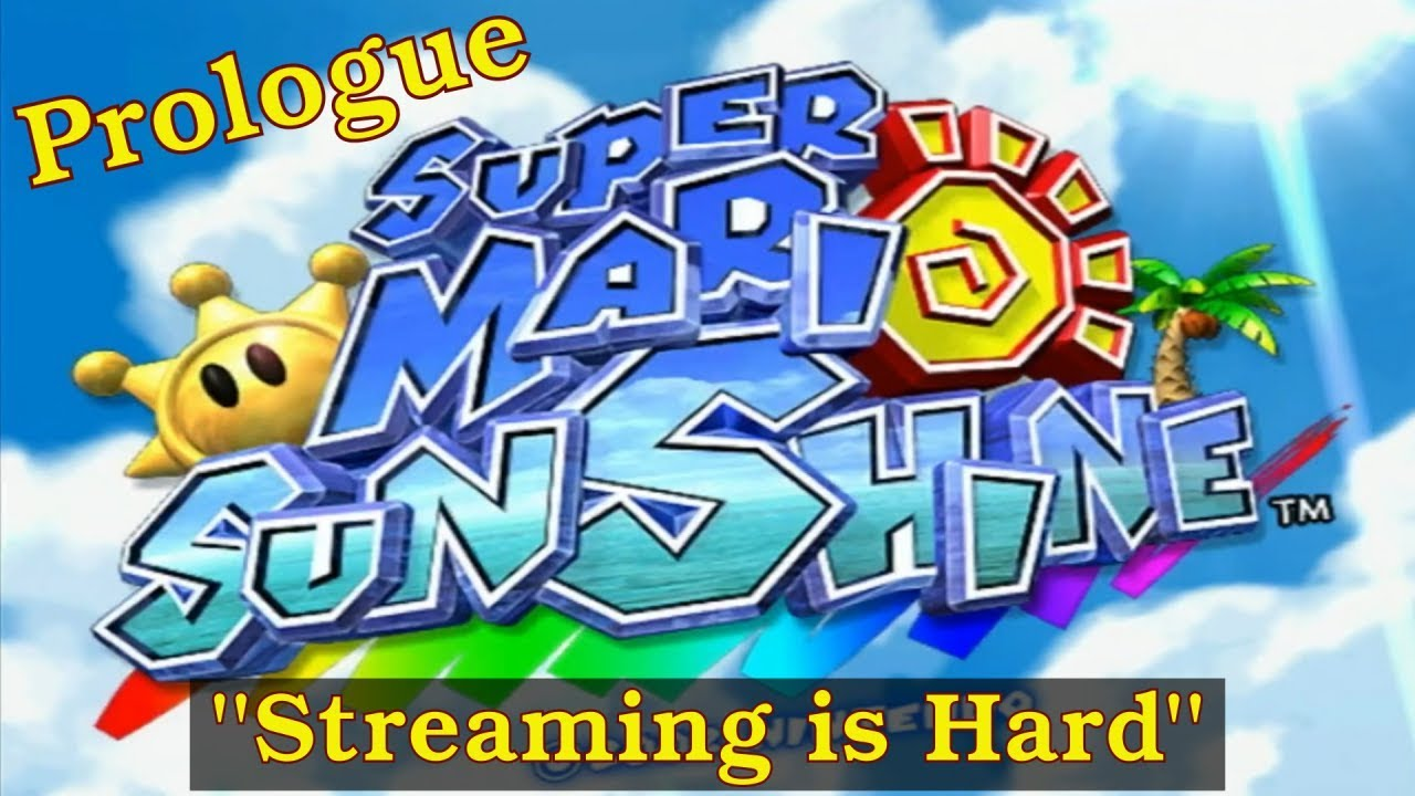 Super Mario Sunshine PROLOGUE - Streaming is Hard